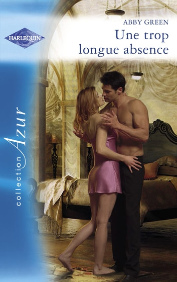 Une trop longue absence (Harlequin Azur) ebook by Abby Green