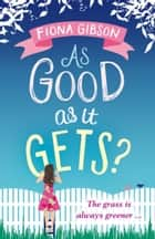 As Good As It Gets?: the hilarious, heart-warming page-turner ebook by Fiona Gibson
