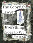 The Copyright Lawyer ebook by F. Simon Grant