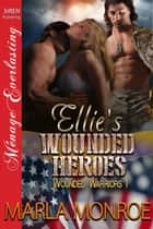 Ellie's Wounded Heroes ebook by Marla Monroe