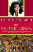 The Veiled Kingdom ebook by Carmen Bin Ladin