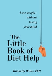 The Little Book of Diet Help - Expert Tips and Tapping Techniques to Stay Slim--for Life ebook by Kimberly Willis, Ph.D.