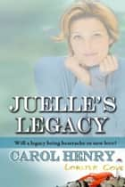 Juelle's Legacy ebook by Carol  Henry