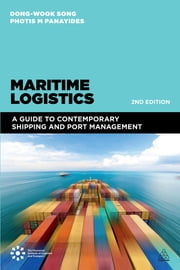Maritime Logistics - A Guide to Contemporary Shipping and Port Management ebook by Dong-Wook Song,Photis Panayides
