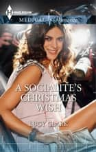 A Socialite's Christmas Wish ebook by Lucy Clark