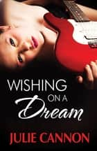 Wishing on a Dream ebook by Julie Cannon