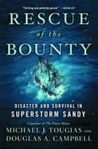Rescue of the Bounty - Disaster and Survival in Superstorm Sandy ebook by Michael J. Tougias, Douglas A. Campbell