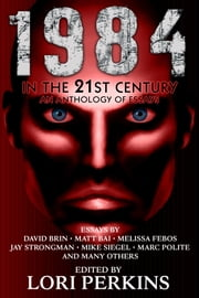 1984 in the 21st Century - An Anthology of Essays ebook by Lori Perkins
