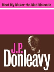 Meet My Maker the Mad Molecule ebook by J.P. Donleavy