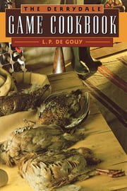 The Derrydale Game Cookbook ebook by L. P. De Gouy