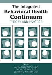 The Integrated Behavioral Health Continuum: Theory and Practice ebook by Kiser, Laurel J.