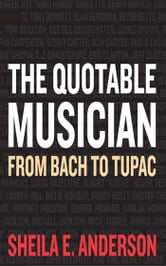The Quotable Musician - From Bach to Tupac ebook by Sheila E. Anderson