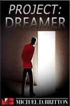 Project: Dreamer ebook by Michael D. Britton