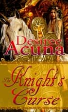 Knight's Curse, The ebook by Desiree Acuna