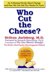 Who Cut The Cheese? - An A-Mazing Parody About Change and How We Can Get Our Hands On Yours ebook by Stilton Jarlsberg