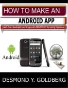 How To Make An Android App ebook by Vision For Maximum Impact LLC.