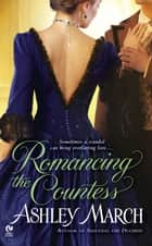 Romancing the Countess ebook by Ashley March