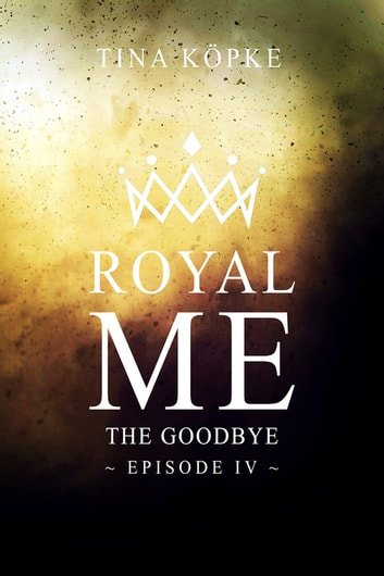 Royal Me - The Goodbye (Episode 4) ebook by Tina Köpke