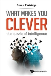What Makes You Clever - The Puzzle of Intelligence ebook by Derek Partridge