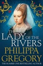 The Lady of the Rivers - Cousins' War 3 ebook by Philippa Gregory
