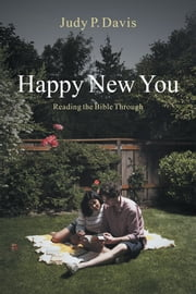 Happy New You - Reading the Bible Through ebook by Judy P. Davis