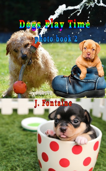Dogs Play Time - Photo Book 2 ebook by Jamie Fontaine