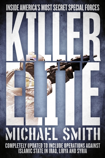 Killer Elite - Completely Revised and Updated: The Inside Story of America's Most Secret Special Operations Team ebook by Michael Smith