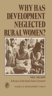 Why Has Development Neglected Rural Women?: A Review of the South Asian Literature ebook by Nelson, Nici