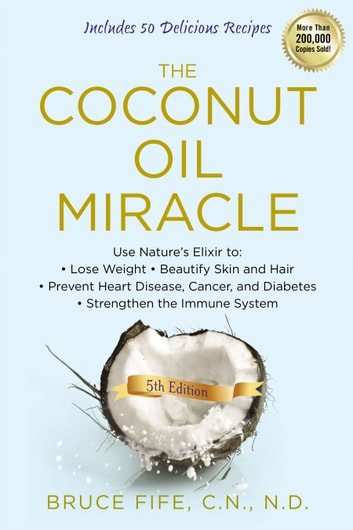The Coconut Oil Miracle, 5th Edition ebook by Bruce Fife