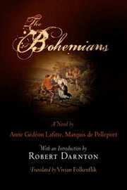 The Bohemians ebook by Vivian Folkenflik,Robert Darnton,Anne Gédéon Lafitte, Marquis de Pelleport