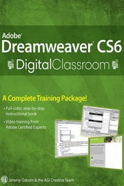 Adobe Dreamweaver CS6 Digital Classroom ebook by Jeremy Osborn,AGI Creative Team