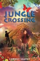 Jungle Crossing ebook by Sydney Salter