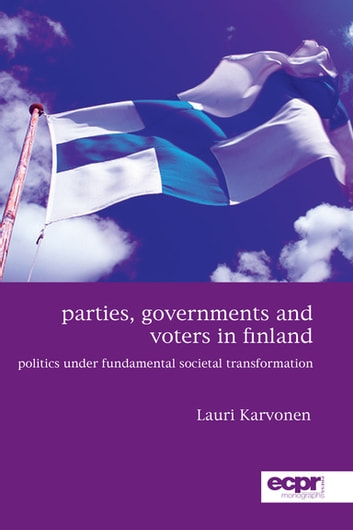 Parties, Governments and Voters in Finland - Politics Under Fundamental Societal Transformation ebook by Lauri Karvonen