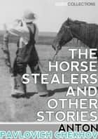 The Horse-Stealers and Other Stories ebook by Anton Pavlovich Chekhov, Constance Garnett