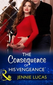 The Consequence Of His Vengeance (Mills & Boon Modern) (One Night With Consequences, Book 28) ebook by Jennie Lucas