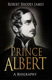 Prince Albert - A Biography ebook by Sir Robert Rhodes James