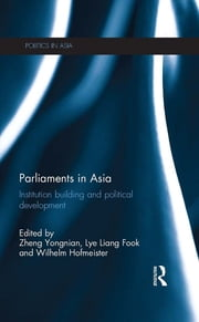 Parliaments in Asia - Institution Building and Political Development ebook by Zheng Yongnian,Lye Liang Fook,Wilhelm Hofmeister