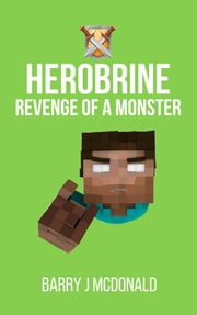 Herobrine Revenge of a Monster ebook by Barry J McDonald