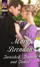 Tarnished, Tempted and Tamed (Mills & Boon Historical) ebook by Mary Brendan