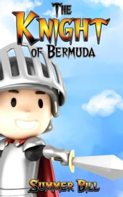 Books for kids:The Knight of Bermuda - Books for Kids, #1 ebook by Summer Bill