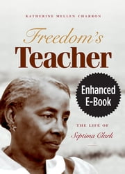 Freedom's Teacher, Enhanced Ebook - The Life of Septima Clark ebook by Katherine Mellen Charron