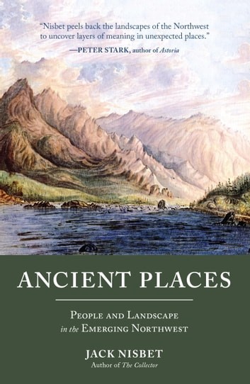 Ancient Places - People and Landscape in the Emerging Northwest ebook by Jack Nisbet