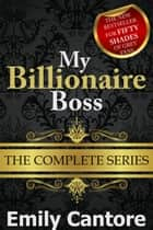 My Billionaire Boss: The Complete Series ebook by Emily Cantore
