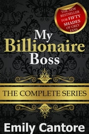 My Billionaire Boss: The Complete Series - My Billionaire Boss, #9 ebook by Emily Cantore
