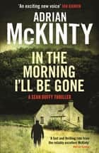 In the Morning I'll be Gone - Sean Duffy 3 ebook by Adrian McKinty