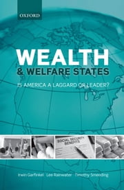 Wealth and Welfare States: Is America a Laggard or Leader? ebook by Irwin Garfinkel,Lee Rainwater,Timothy Smeeding
