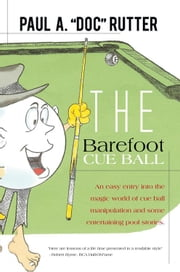 "The Barefoot Cue Ball - An Easy Entery into the Magic World of Cue Ball Manipulation and Some Entertaining Pool Stories. ebook by Paul A. ""Doc"" Rutter"