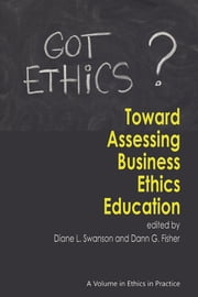 Toward Assessing Business Ethics Education ebook by Diane L. Swanson,Dann G. Fisher