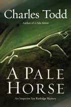 A Pale Horse - A Novel of Suspense ebook by Charles Todd