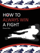 How to Always Win a Fight ebook by Kim, Dennis